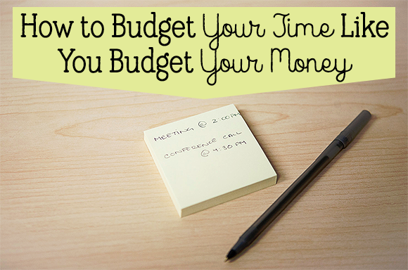 How to budget your time just like you budget your money!