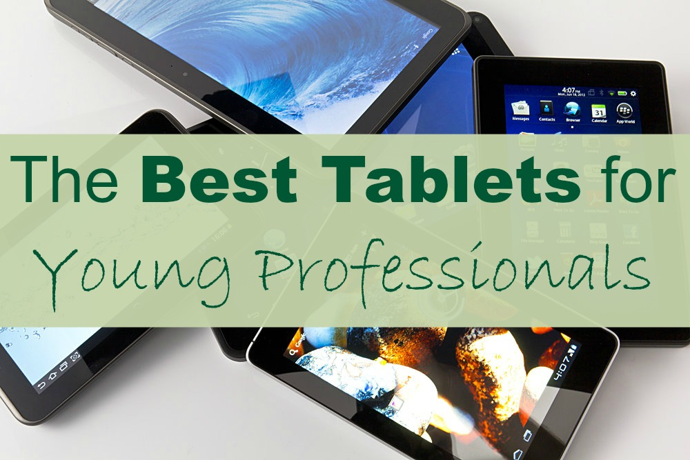 The Best Tablets for Young Professionals