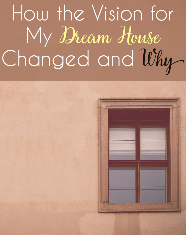 Has your vision for your dream house changed? Mine did! Here's how my views of homeownership have changed.
