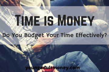 Time is Money: Do You Budget Your Time Effectively?