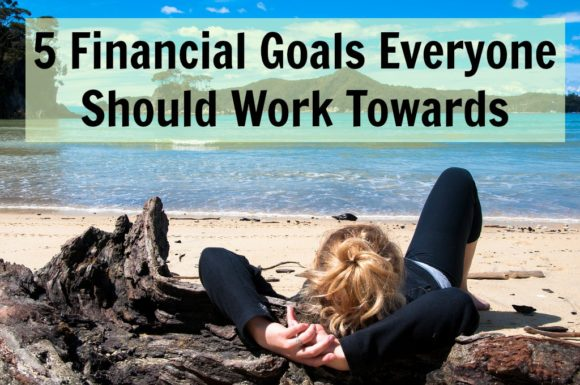 5 Financial Goals Everyone Should Work Towards
