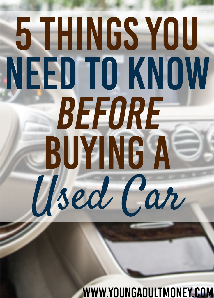 5 things to know when buying a used car young adult money. Black Bedroom Furniture Sets. Home Design Ideas