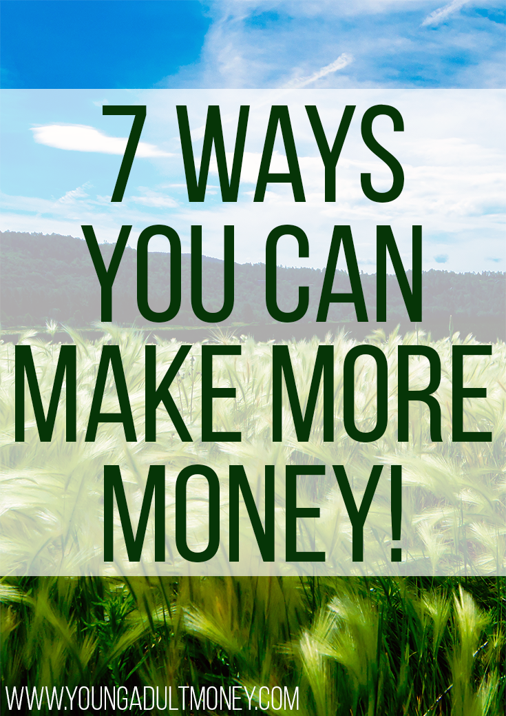 Who doesn't want to make more money? Earning more is better than cutting back and has unlimited potential. Here are 7 ways you can start earning more!