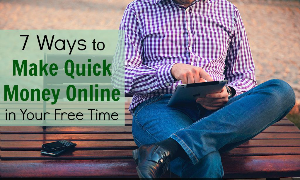 7 Ways To Make Quick Money Online In Your Free Time 3