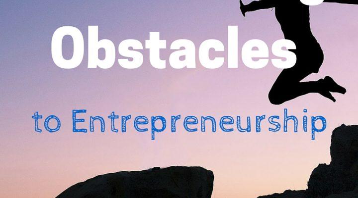 Overcoming Obstacles to Entrepreneurship