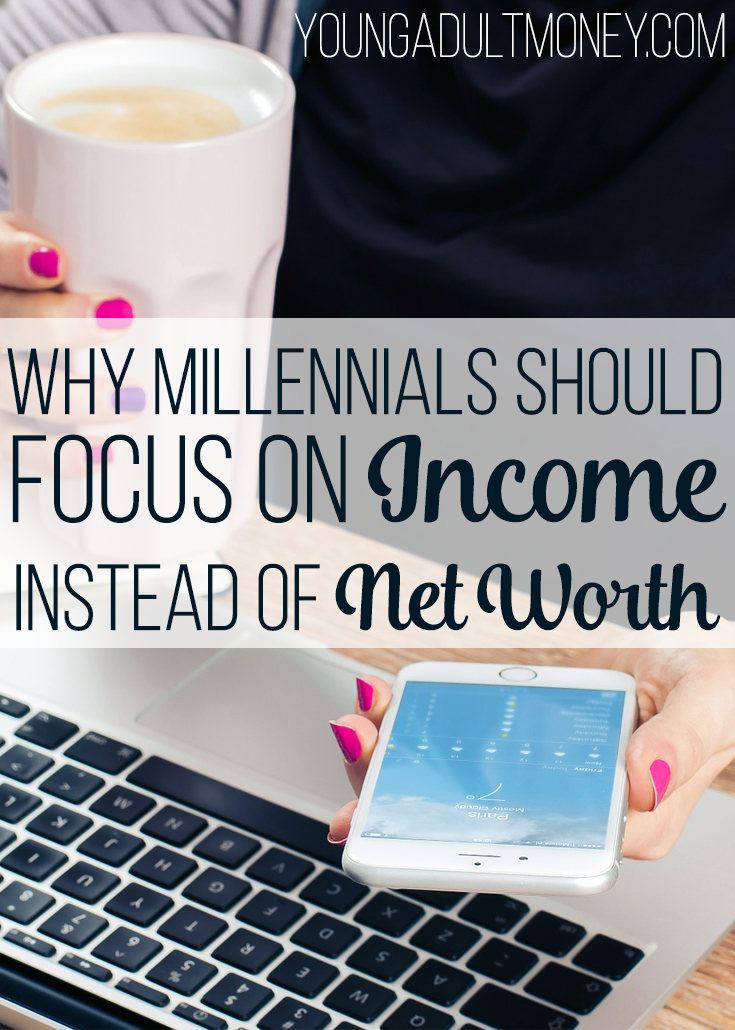 should millennials focus on income or net worth