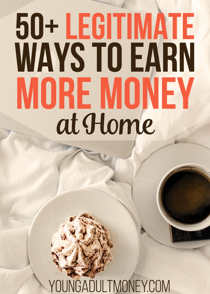 earn extra money from home There are loads of legitimate ways to make money from home if you always find yourself scrimping and saving then the idea of making a bit extra cash probably sounds very appealing whether it's setting up a clothing alteration service, getting paid to watch television or making money from youtube.