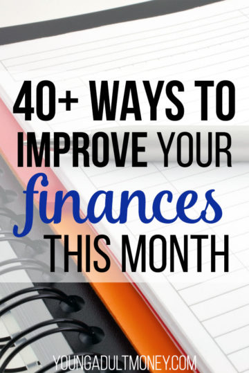 There are a ton of ways you can improve your finances this month. Here's our list of 40+ practical and actionable ways to start improving your finances this month.