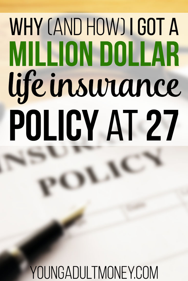 why and how i got a million dollar life insurance policy at 27