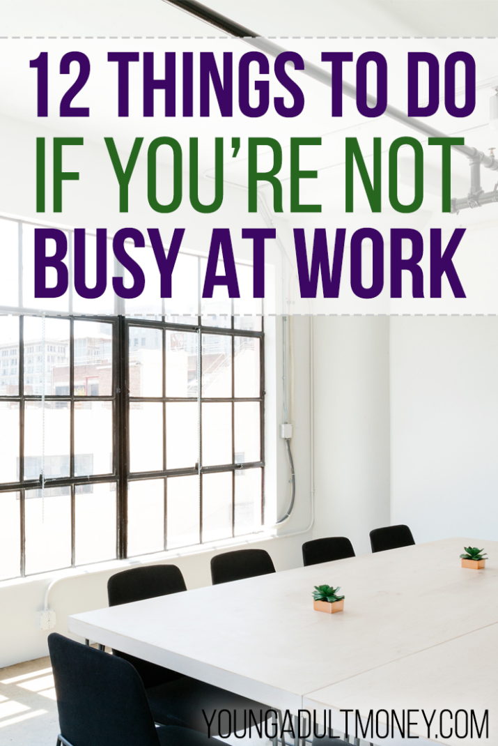 Do you make the most of the slow time at work? If you're not busy at work, here are 12 things to do instead.