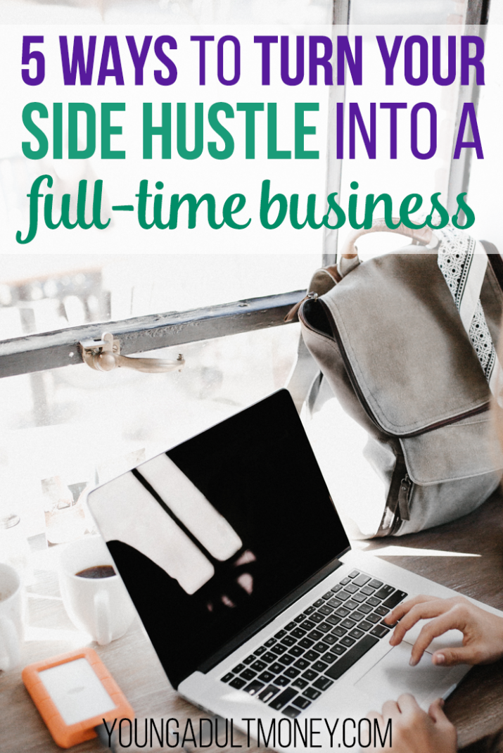 While starting a side hustle is a great way to earn extra money, you can also turn it into a full-time business by doing these 5 things.