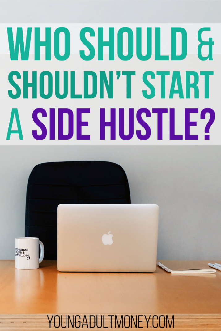 A side hustle can be a huge boost to your personal finances, but should you start one? Here's who should and shouldn't start a side hustle.