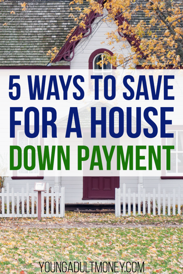 5 ways to save for a house down payment young adult money