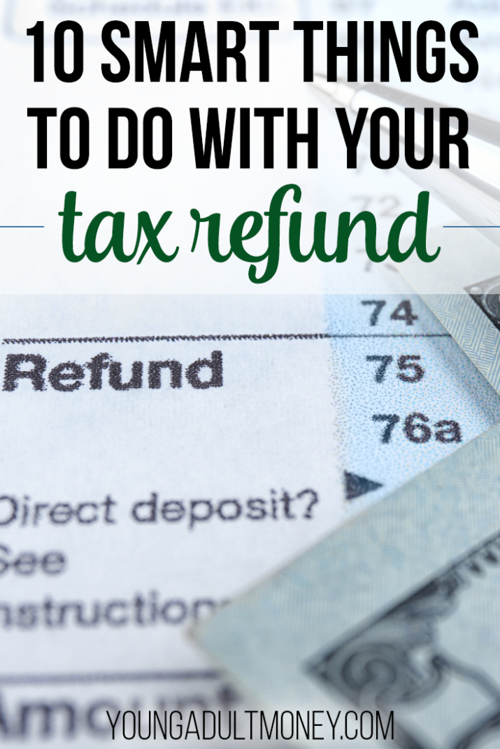 Are you expecting a tax refund this year? Put that money to good use by doing one of these ten things.