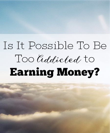 Can You Be Too Addicted to Earning More? | Young Adult Money