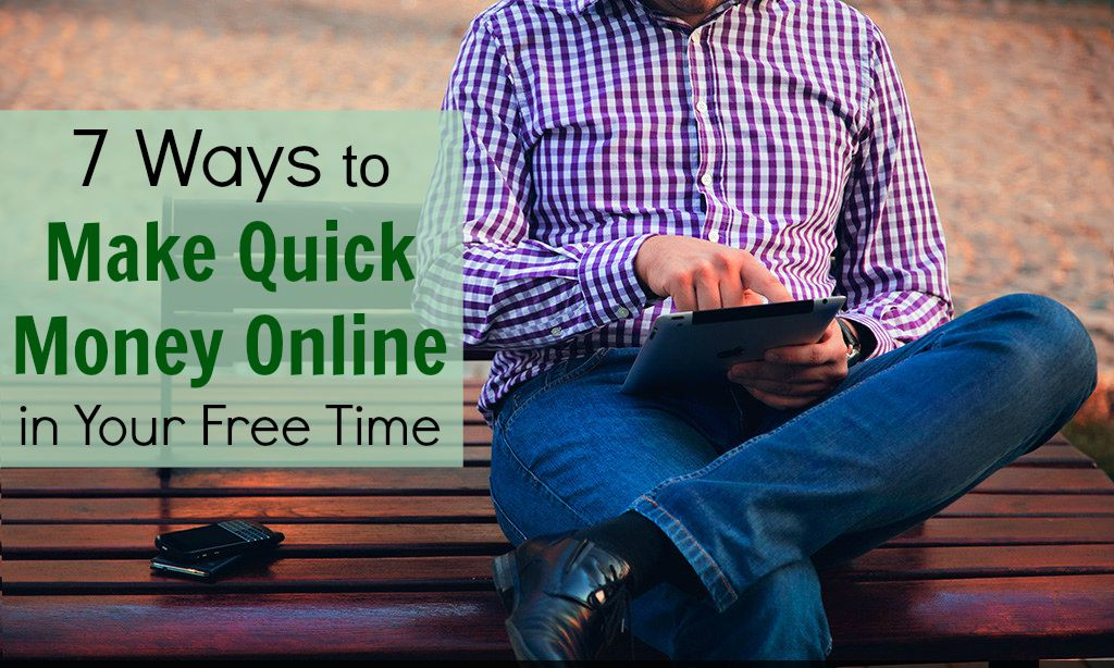 ways to make money online fast and free 7 ways to make quick money online in your free time 2953