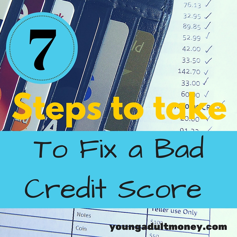 7 Steps To Take To Fix A Bad Credit Score