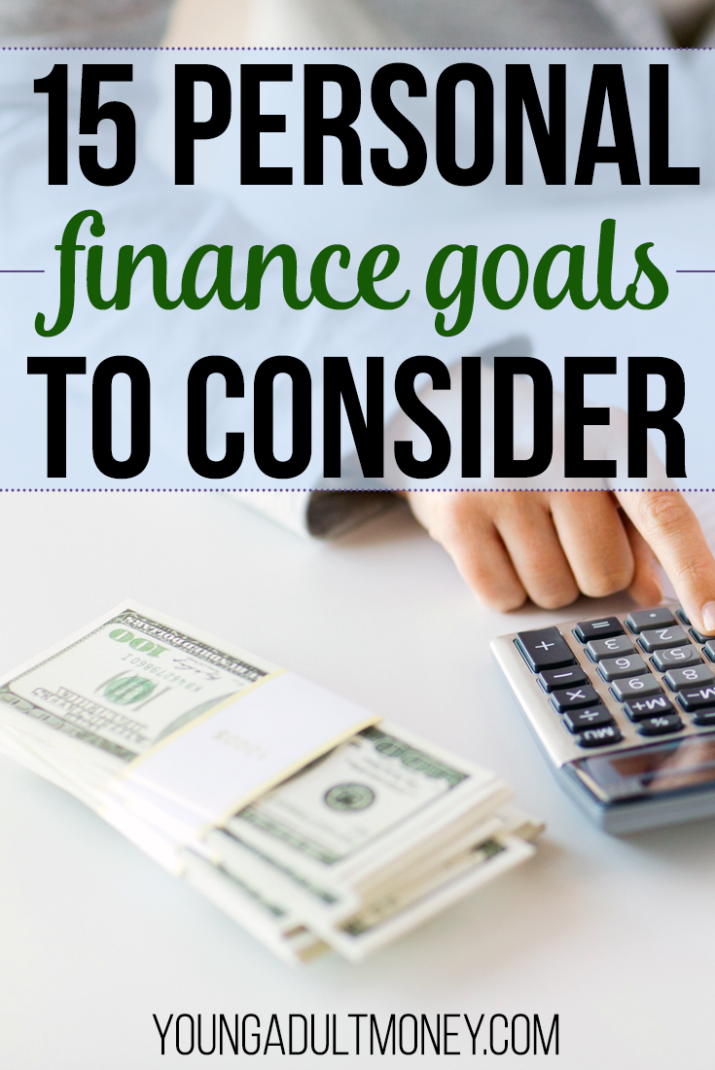 Now is the perfect time to reevaluate your financial goals. No matter what stage you're in, here are 15 personal finance goals to consider.