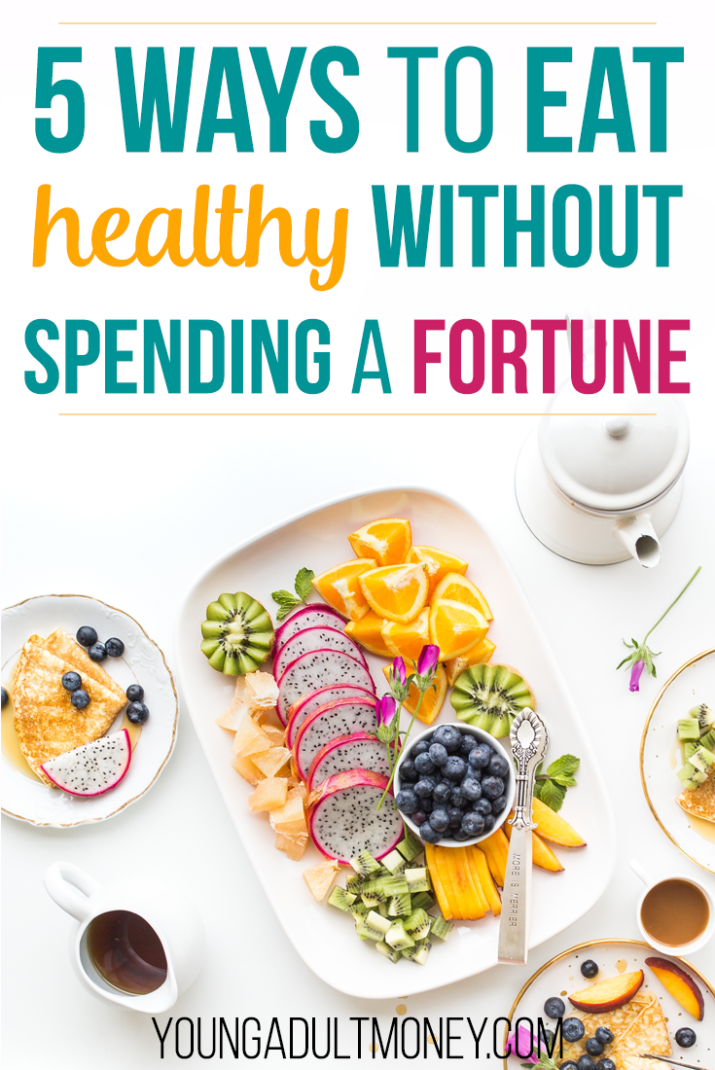 5 Ways To Eat Healthy Without Spending A Fortune On Food Young Adult Money