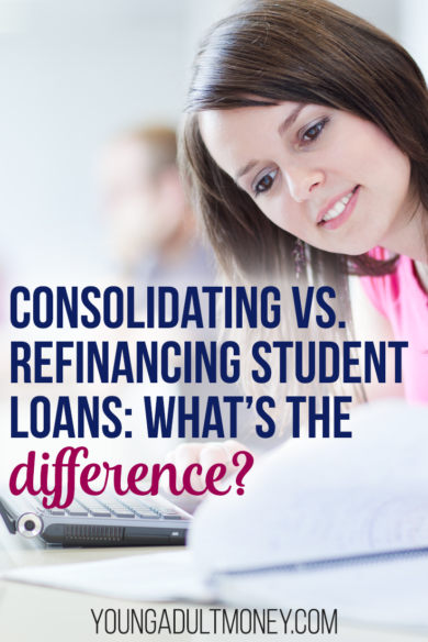 The Difference Between Consolidating and Refinancing your Student Loans   Young Adult Money